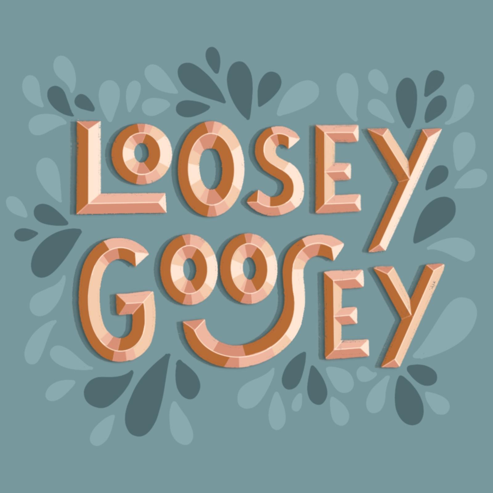 Loosey Goosey - Maeve Gonder